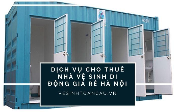 Dịch Vụ Cho Thuê Nhà Vệ Sinh Di động Giá Rẻ Tại Hà Nội